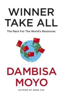 Image for Winner take all: China's race for resources and what it means for us