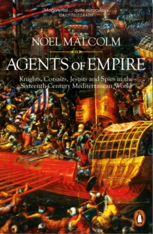 Image for Agents of empire  : knights, corsairs, Jesuits and spies in the sixteenth-century Mediterranean world