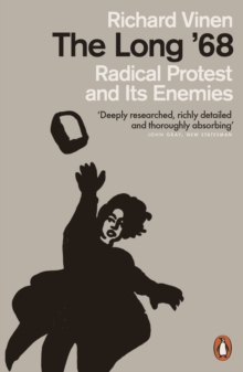 Image for The long '68  : radical protest and its enemies