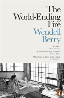 Image for The world-ending fire  : the essential Wendell Berry