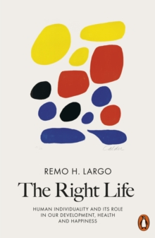 Image for The right life  : human individuality and its role in our development, health and happiness