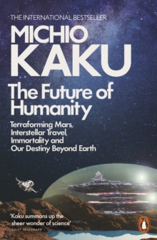 Image for The future of humanity  : terraforming Mars, interstellar travel, immortality and our destiny beyond Earth