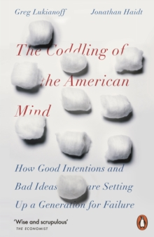 Image for The coddling of the American mind  : how good intentions and bad ideas are setting up a generation for failure