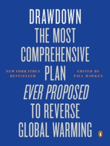 Drawdown  : the most comprehensive plan ever proposed to reverse global warming - Hawken, Paul