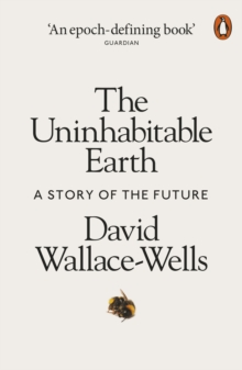 The uninhabitable earth  : a story of the future - Wallace-Wells, David