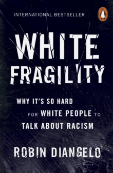 White fragility  : why it's so hard for white people to talk about racism - DiAngelo, Robin