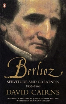 Image for Berlioz  : servitude and greatness, 1832-1869