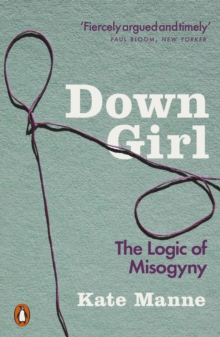 Cover for: Down Girl : Logic of Misogyny