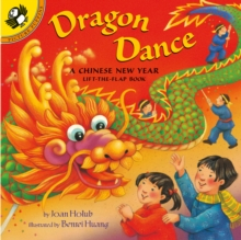 Dragon Dance : A Chinese New Year Lift-the-Flap Book - Holub, Joan