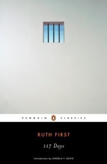 117 Days: An Account of Confinement and Interrogation Under the South African 90-Day Detention Law (Penguin Classics)