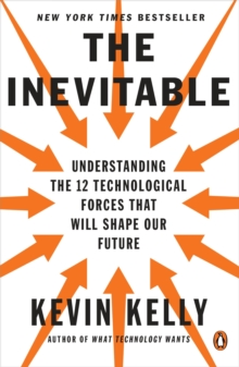 Image for The Inevitable : Understanding the 12 Technological Forces That Will Shape Our Future