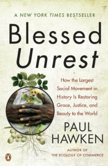 Image for Blessed unrest  : how the largest social movement in history is restoring grace, justice, and beauty to the world