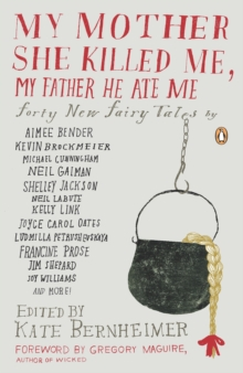Image for My mother she killed me, my father he ate me  : forty new fairy tales