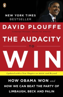 Image for The audacity to win  : how Obama won and how we can beat the party of Limbaugh, Beck, and Palin