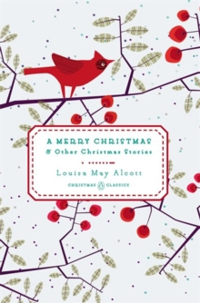 A merry Christmas, and other Christmas stories - Alcott, Louisa May