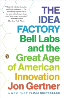 Image for The idea factory  : Bell Labs and the great age of American innovation