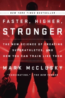 Image for Faster, higher, stronger  : the new science of creating superathletes, and how you can train like them