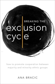 Image for Breaking the exclusion cycle  : how to promote cooperation between majority and minority ethnic groups