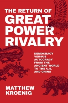 Image for The return of great power rivalry  : democracy versus autocracy from the ancient world to the U.S. and China