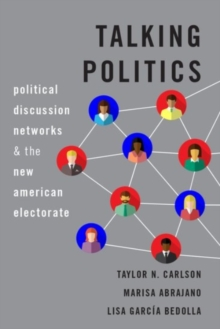 Image for Talking Politics : Political Discussion Networks and the New American Electorate