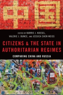 Image for Citizens and the state in authoritarian regimes  : comparing China and Russia