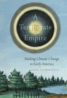 Image for A temperate empire: making climate change in early America