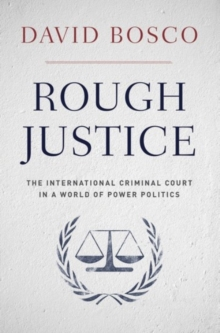Image for Rough justice  : the International Criminal Court in a world of power politics