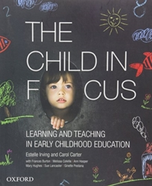 Image for The child in focus  : learning and teaching in early childhood education