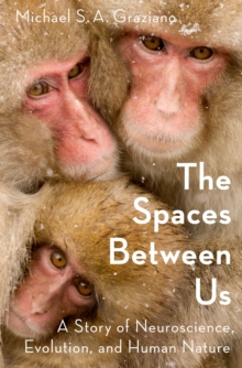 Image for The spaces between us: a story of neuroscience, evolution, and human nature