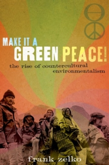 Image for Make it a green peace!  : the rise of countercultural environmentalism
