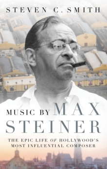 Image for Music by Max Steiner  : the epic life of Hollywood's most influential composer
