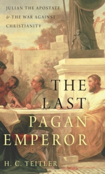Image for The last pagan emperor  : Julian the Apostate and the war against Christianity