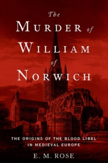 Image for The murder of William of Norwich  : the origins of blood libel in medieval Europe