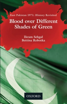 Image for Blood over Different Shades of Green : East Pakistan 1971: History Revisited
