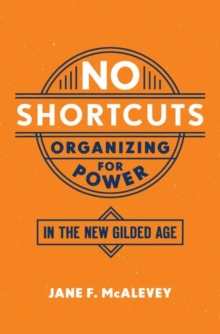 Image for No shortcuts  : organizing for power in the new gilded age