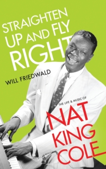 Image for Straighten Up and Fly Right : The Life and Music of Nat King Cole
