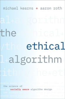 Image for The ethical algorithm  : the science of socially aware algorithm design