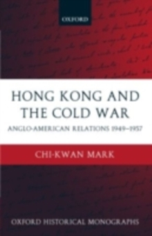 Image for Hong Kong and the Cold War: Anglo-American relations 1949-1957