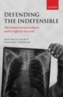 Image for Defending the indefensible: the global asbestos industry and its fight for survival