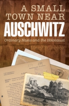Image for A small town near Auschwitz: ordinary Nazis and the Holocaust