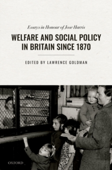 Image for Welfare and Social Policy in Britain Since 1870: Essays in Honour of Jose Harris