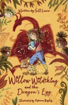 Willow Wildthing and the dragon's egg - Lewis, Gill