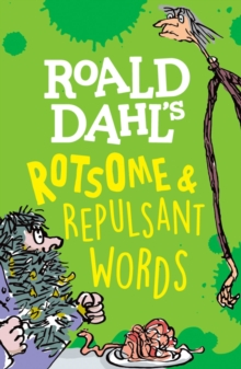 Roald Dahl's rotsome & repulsant words - Rennie, Susan