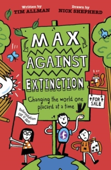 Max against extinction  : changing the world one placard at a time - Allman, Tim