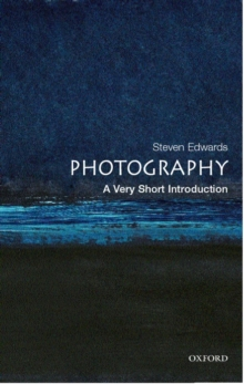 Photography  : a very short introduction - Edwards, Steve (Research Lecturer in Art History at the Open Universit