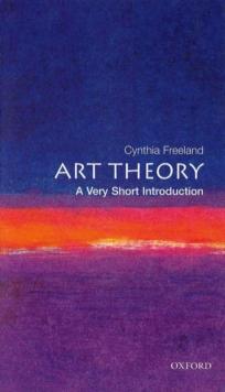 Art theory  : a very short introduction - Freeland, Cynthia (University of Houston, Texas)