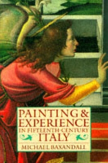 Image for Painting and Experience in Fifteenth-Century Italy : A Primer in the Social History of Pictorial Style