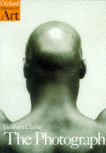 The photograph - Clarke, Graham (Reader in Literary and Image Studies, Reader in Litera