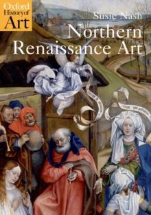 Northern Renaissance art - Nash, Susie (Senior Lecturer in Northern Renaissance Art, Courtauld In