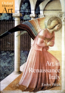 Art in Renaissance Italy, 1350-1500 - Welch, Evelyn (Lecturer, Lecturer, Warburg Institute, University of Lo